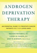 Androgen Deprivation Therapy : An Essential Guide for Prostate Cancer Patients and Their Loved Ones - Richard J Wassersug, PhD