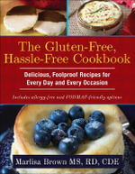 The Gluten-Free, Hassle-Free Cookbook : Delicious, Foolproof Recipes for Every Day and Every Occasion - Marlisa Brown