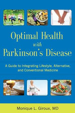 Optimal Health with Parkinson's Disease : An Integrative Guide to Complementary, Alternative, and Lifestyle Therapies for a Lifetime of Wellness - Monique L. Giroux