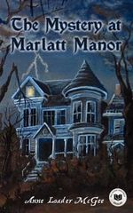 The Mystery at Marlatt Manor - Anne Loader McGee