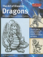 The Art of Drawing Dragons : Mythological Beasts and Fantasy Creatures - Michael Dobrzycki