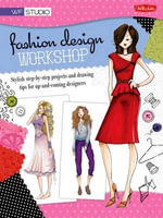 Fashion Design Workshop : Stylish Step-By-Step Projects and Drawing Tips for Up-And-Coming Designers - Stephanie Corfee