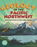 Geology of the Pacific Northwest : Investigate How the Earth Was Formed with 15 Projects - Cynthia Light Brown