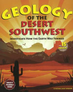 Geology of the Desert Southwest : Investigate How the Earth Was Formed with 15 Projects - Cynthia Light Brown