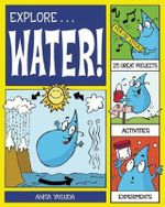 Explore Water! : 25 Great Projects, Activities, Experiments - Anita Yasuda