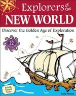 Explorers of the New World : Discover the Golden Age of Exploration with 25 Projects - Carla Mooney