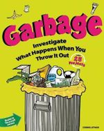 Garbage : Investigate What Happens When You Throw it out with 25 Projects - Donna Latham