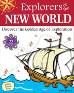 Explorers of the New World : Discover the Golden Age of Exploration with 22 Projects - Carla Mooney