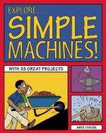 Explore Simple Machines! : With 25 Great Projects - Anita Yasuda