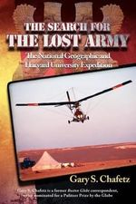 The Search for the Lost Army : The National Geographic and Harvard University Expedition - Gary S Chafetz