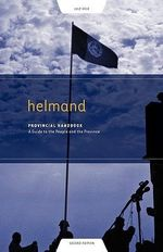 Helmand Provincial Handbook : A Guide to the People and the Province - Tom Westmacott