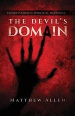 The Devil's Domain : Understanding Spiritual Darkness - Matthew Allen