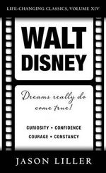 Walt Disney : Dreams Really Do Come True! - Jason Liller