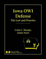 Iowa Owi Defense : The Law and Practice - Colin C Murphy