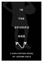 In the Spider's Web : A Nonfiction Novel - Jerome Gold