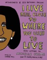 I Live Real Close to Where You Used to Live : Kids' Letters to Michelle Obama (and to Sasha, Malia, and Bo) - Lauren Hall
