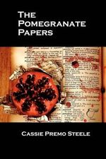 The Pomegranate Papers - Cassie Premo Steele
