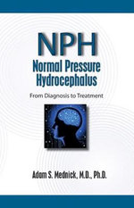 Normal Pressure Hydrocephalus : From Diagnosis to Treatment - Adam S Mednick