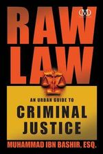 Raw Law :  An Urban Guide to Criminal Justice - Muhammad Ibn Bashir