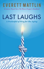 Last Laughs : A Pocketful of Wry for the Aging - Everett Mattlin