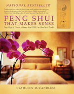 Feng Shui That Makes Sense : Easy Ways to Create a Home That FEELS as Good as It Looks - Cathleen McCandless