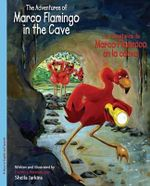 The Adventures of Marco Flamingo in the Cave / Los Aventuras de Marco Flamenco En La Cueva : Marco - Sheila Jarkins
