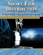 Short Film Distribution Film Festivals, the Internet, and Self-promotion : MERCURY LEARNING - Jason Moore