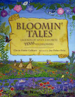 Bloomin Tales : Legends of Seven Favorite Texas Wildflowers - Cherie Foster Colburn