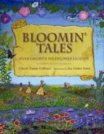 Bloomin' Tales : Seven Favorite Wildflower Legends - Cherie Foster Colburn