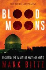 Blood Moons : Decoding the Imminent Heavenly Signs - Mark Biltz
