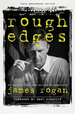 Rough Edges : My Unlikely Road from Welfare to Washington - James Rogan