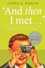 And Then I Met... : Stories of Growing Up, Meeting Famous People, and Annoying the Hell Out of Them - James Rogan