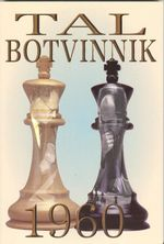 Tal-Botvinnik 1960 : Match for the World Chess Championship - Mikhail Tal