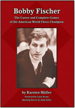 Bobby Fischer : The Career and Complete Games of the American World Chess Champion - Karsten Muller