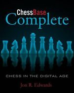 Chessbase Complete : Chess in the Digital Age - Jon Edwards