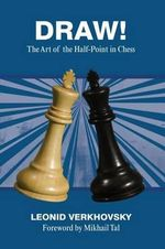 Draw! : The Art of the Half-Point in Chess - Leonid Verkhovsky