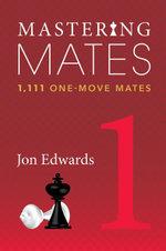 Mastering Mates : Book 1: 1,111 One-move Mates - Jon Edwards