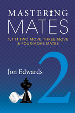 Mastering Mates : Book 2: 1,111 Two-move, Three-move & Four-move Mates - Jon Edwards