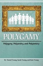 Polygamy : Polygyny, Polyandry, and Polyamory - Young Daniel