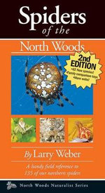 Spiders of the North Woods, Second Edition - Larry Weber
