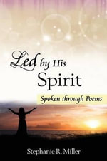 Led by His Spirit : Spoken Through Poems - Stephanie R Miller