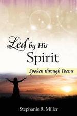 Led by His Spirit : Spoken Through Poems - Stephanie R Miller