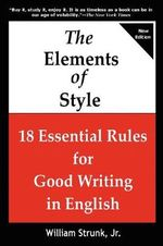 The Elements of Style : 18 Essential Rules for Good Writing in English - William Strunk, Jr