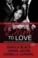 One Dom to Love : The Doms of Her Life - Book 1 - Shayla Black