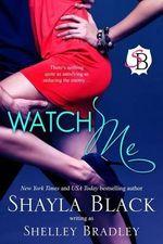 Watch Me - Shayla Black