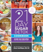 The 21-Day Sugar Detox Cookbook : Over 100 Recipes for Any Program Level - Diane Sanfilippo