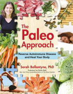 Paleo Approach : Reverse Autoimmune Disease, Heal Your Body - Sarah Ballantyne