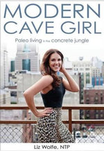Modern Cave Girl : Living in the Concrete Jungle - Liz Wolfe