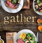 Gather : The Art of Paleo Entertaining - Bill Staley