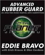 Advanced Rubber Guard : Jiu-Jitsu for Mixed Martial Arts Competition - Eddie Bravo